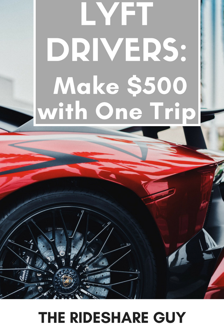 Lyft Drivers: Make $500 with One Trip