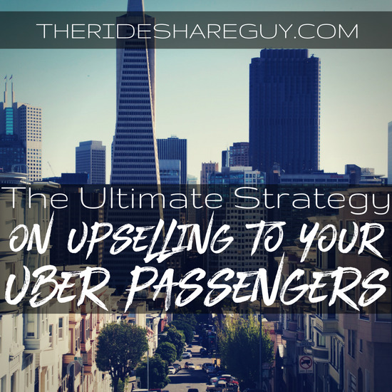 The Ultimate Strategy on Upselling Your Uber Passengers
