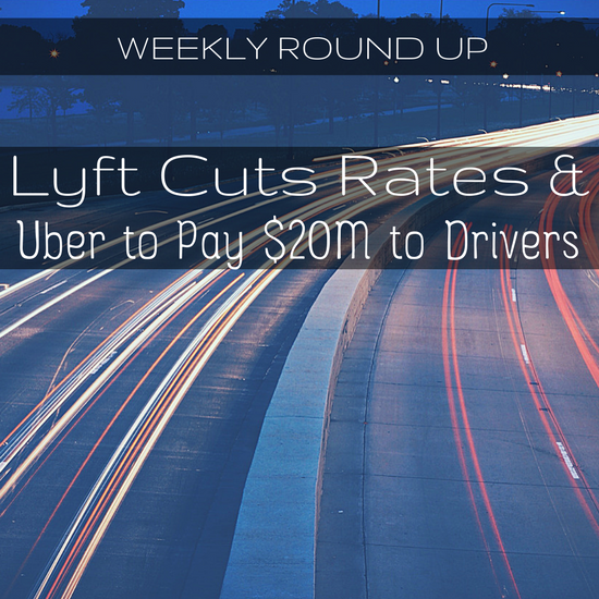 Lots going on in this week's round up! Lyft cuts rates, Uber owes drivers $20M and more.
