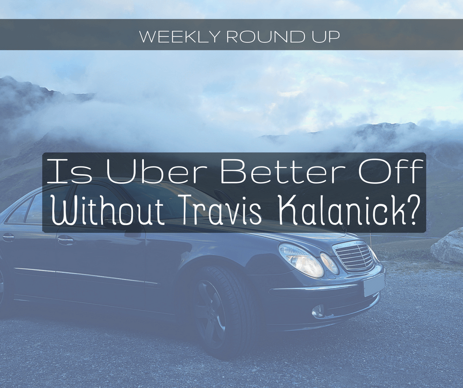 Is Uber Better Off Without Travis Kalanick?