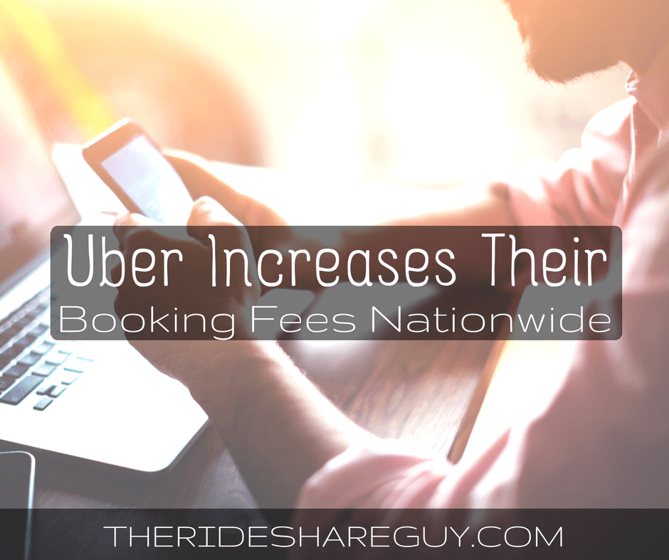 Uber Increases Their Booking Fees Nationwide (Again)