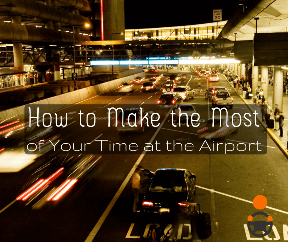 How to Make the Most of Your Time at the Airport