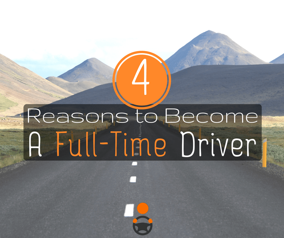 4 BIG Reasons to Become a Full-Time Driver