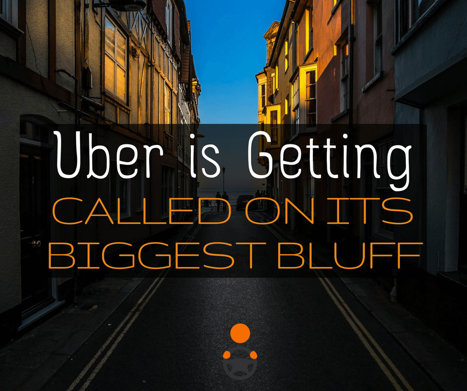 Uber is Finally Getting Called on Its Biggest Bluffs