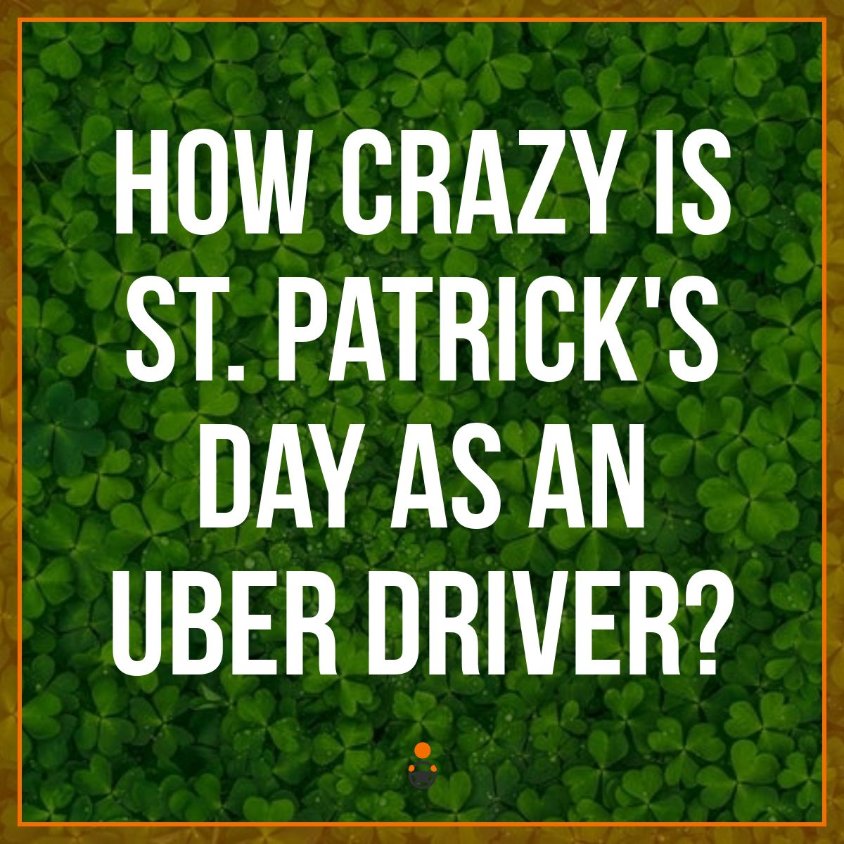 How Crazy is St. Patrick's Day as an Uber Driver?