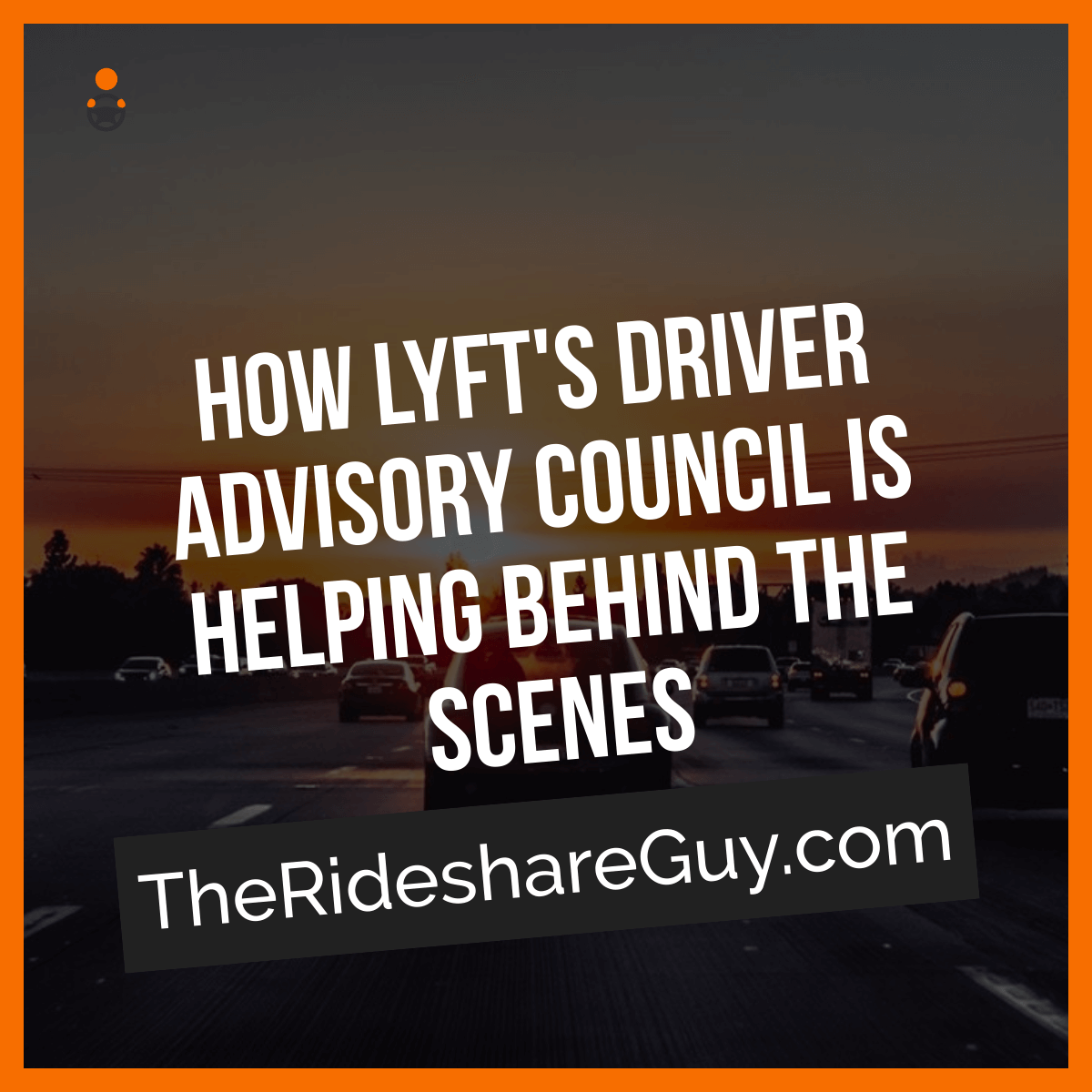 Lyft's Driver Advisory Council Is Helping Lyft Build Better Things For Drivers