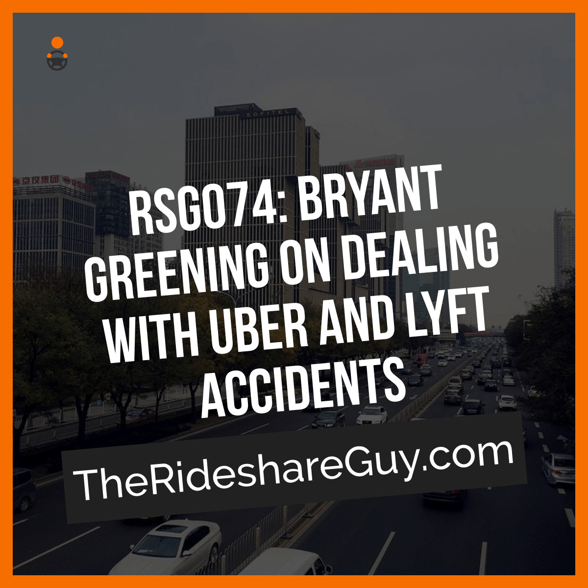 RSG074: Bryant Greening on Dealing with Uber and Lyft Accidents