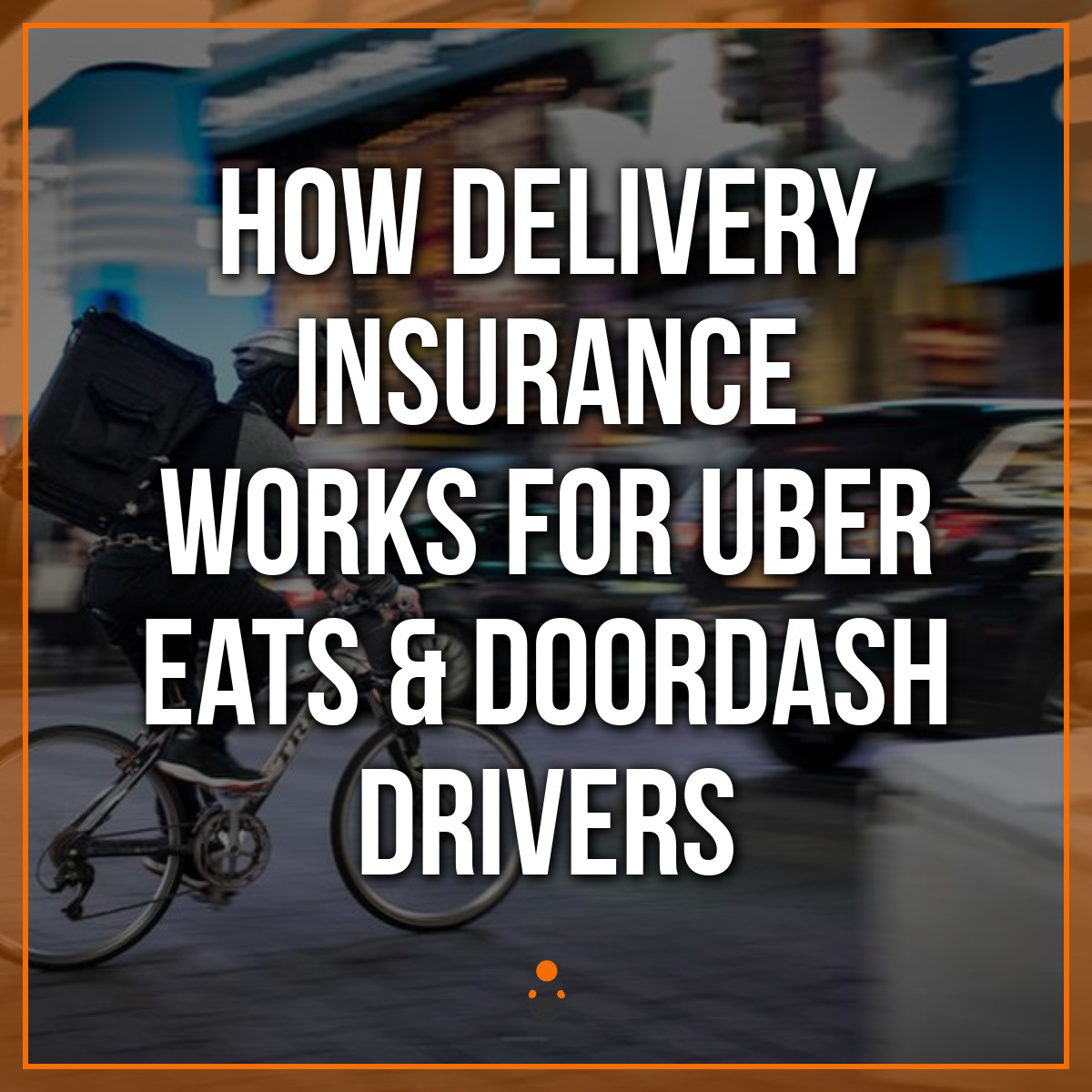 How Delivery Insurance Works For Uber Eats & DoorDash Drivers