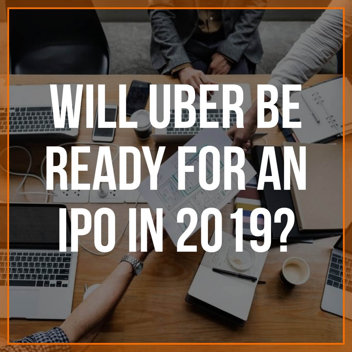 Will Uber Be Ready for an IPO in 2019?