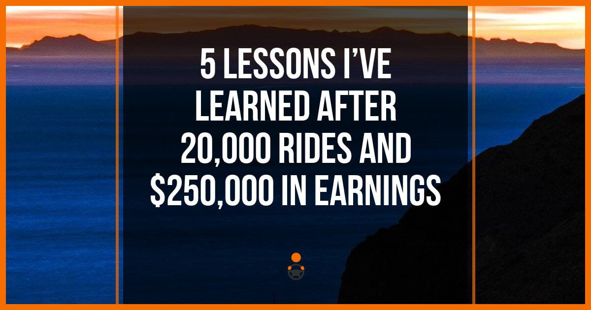 5 Lessons I've Learned After 20,000 Rides And $250,000 In Earnings
