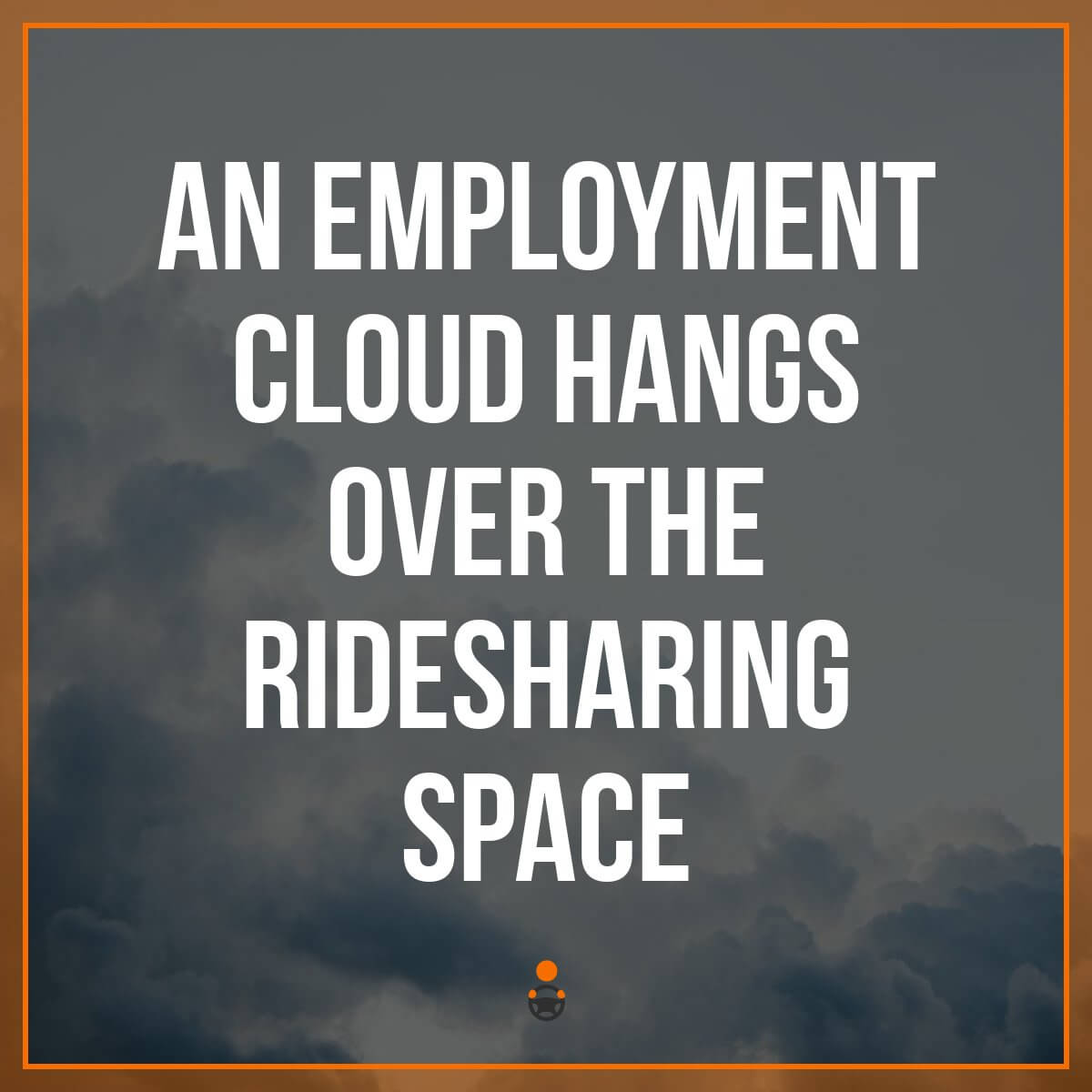 Are Uber Drivers Employees? Cloud Looms Over Rideshare Industry