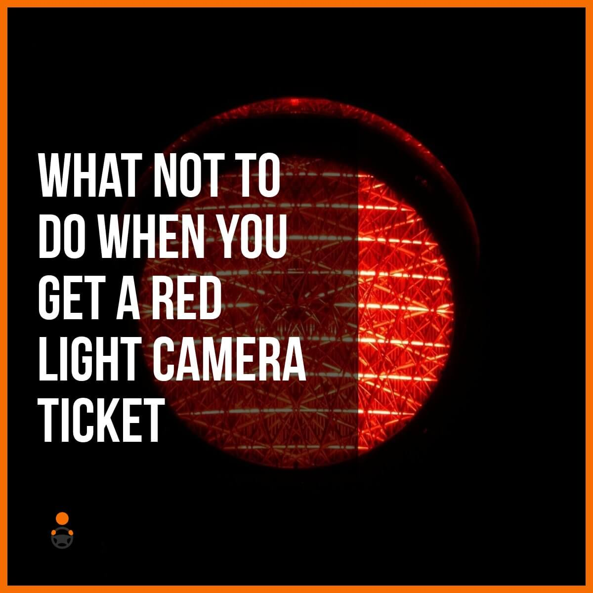 What Not to Do When You Get a Red Light Camera Ticket
