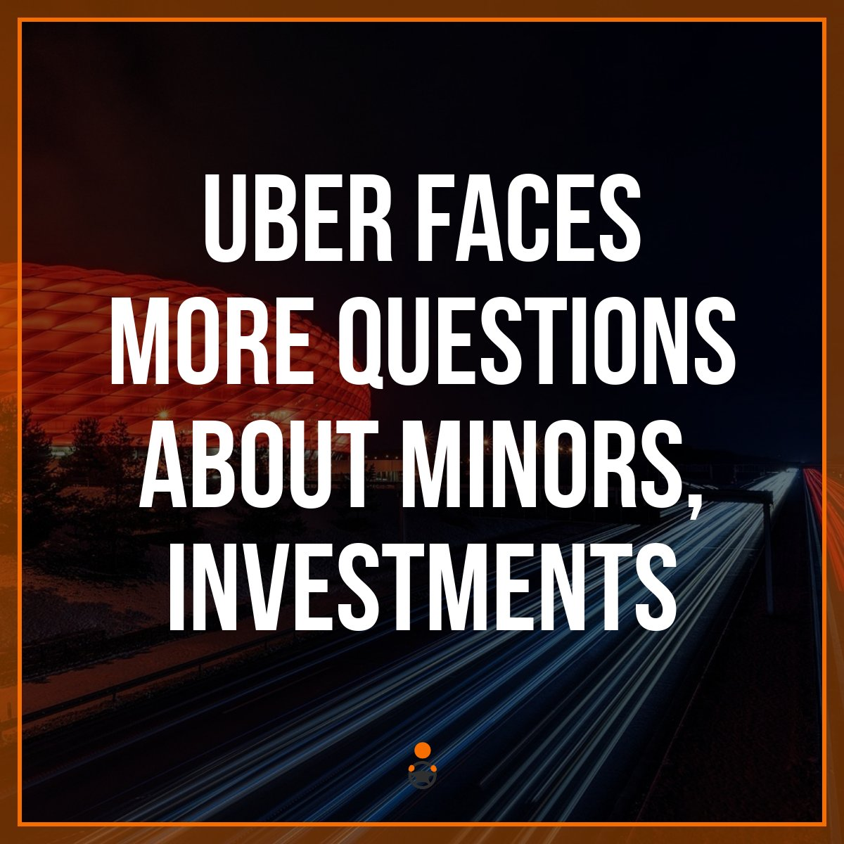 Uber Faces More Questions about Minors, Investments