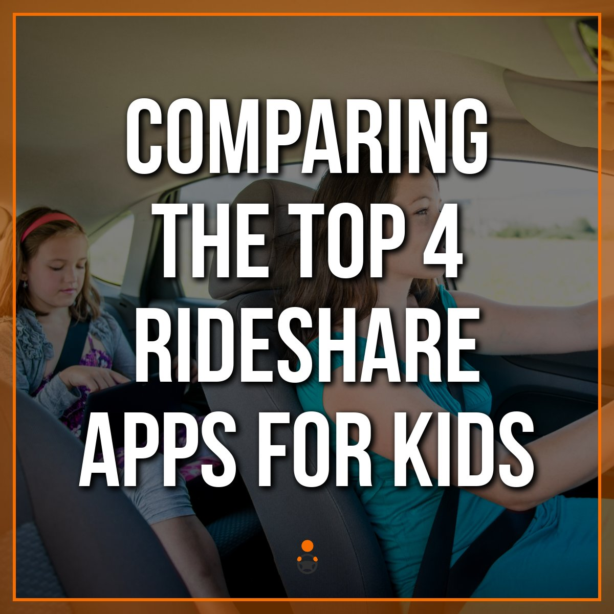 Comparing the Top 4 Rideshare Apps for Kids