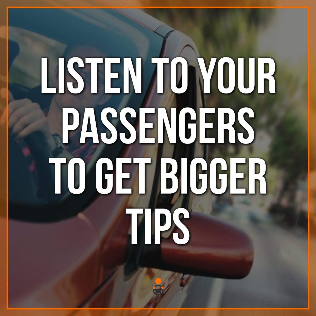 Uber Drivers – Get Bigger Tips By Listening To Your Passenger