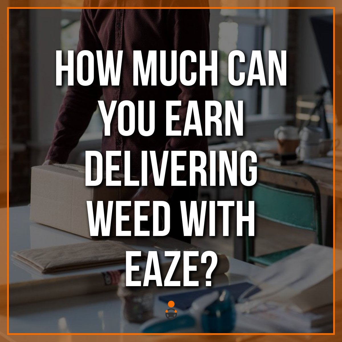 How Much Can You Earn Delivering Weed with Eaze?