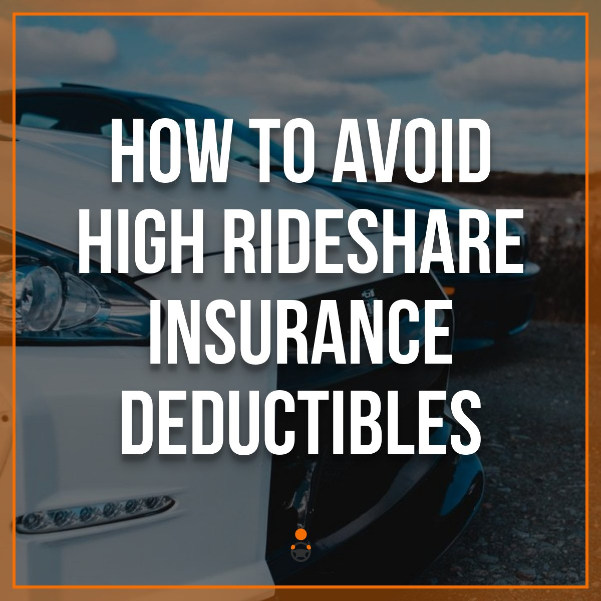 Uber Insurance Cost – How to Avoid a High Deductible Plan