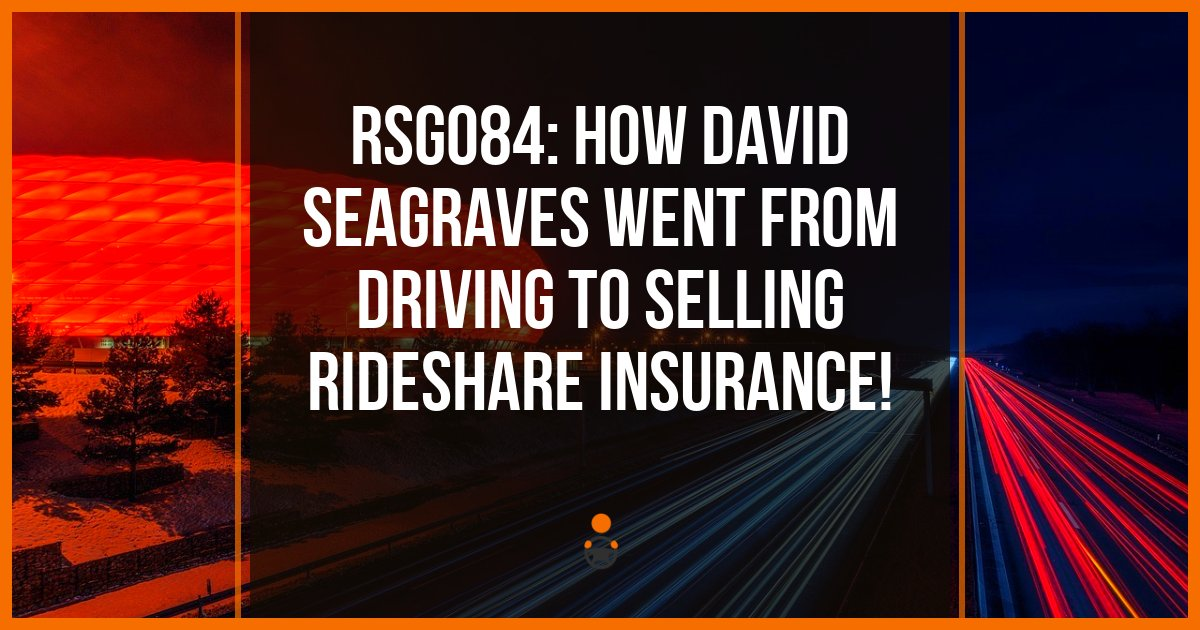 RSG084: David Seagraves Went From Uber Driving To Selling ...