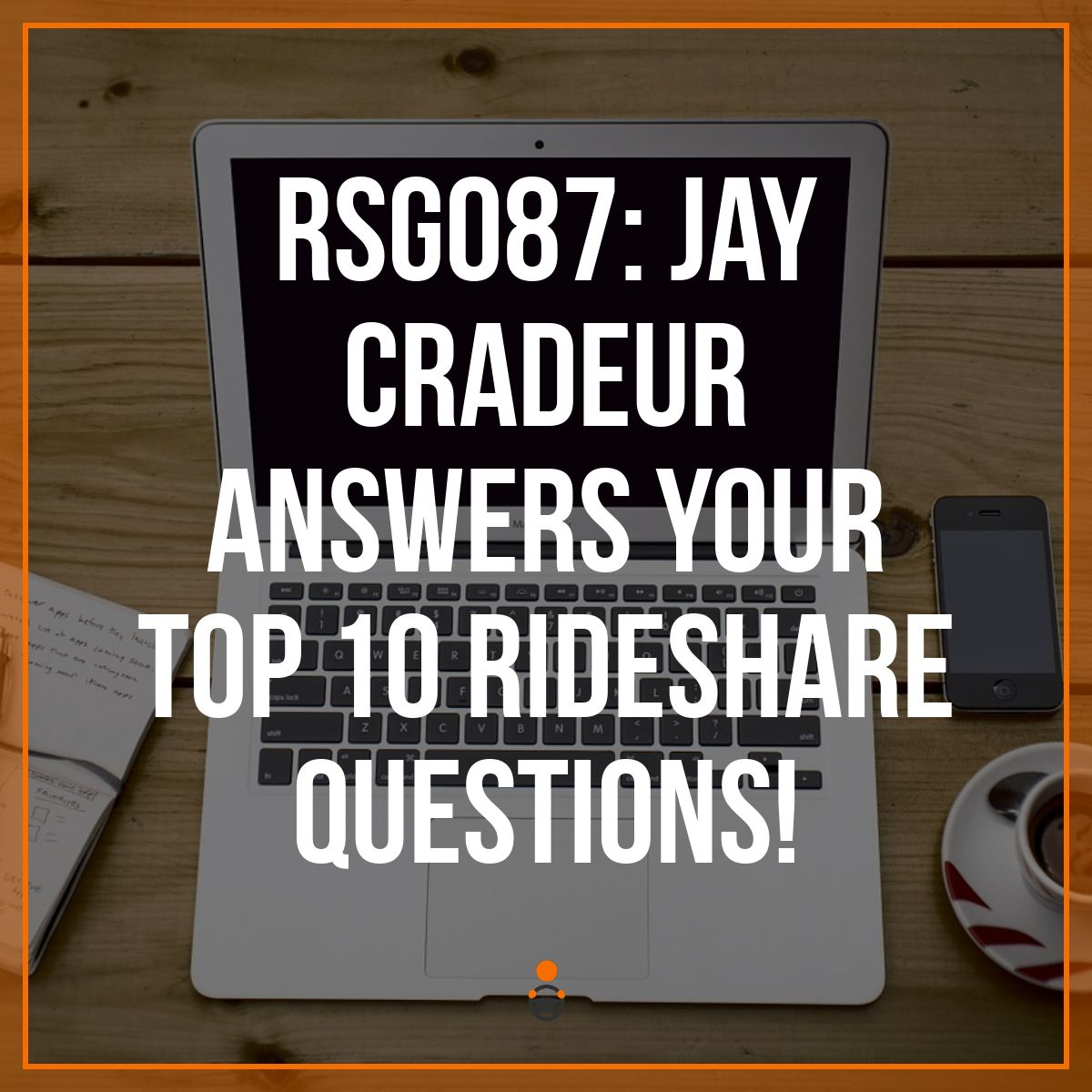 RSG087: Jay Cradeur Answers YOUR Top 10 Rideshare Questions!