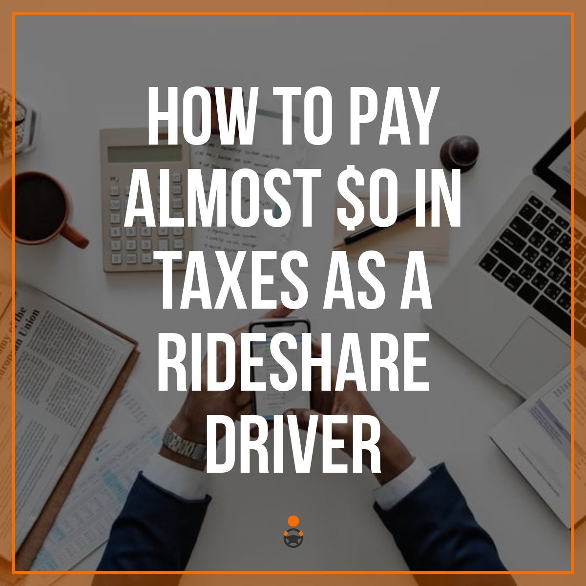 How I Made $120K As An Uber Driver & Only Paid $4k in Taxes