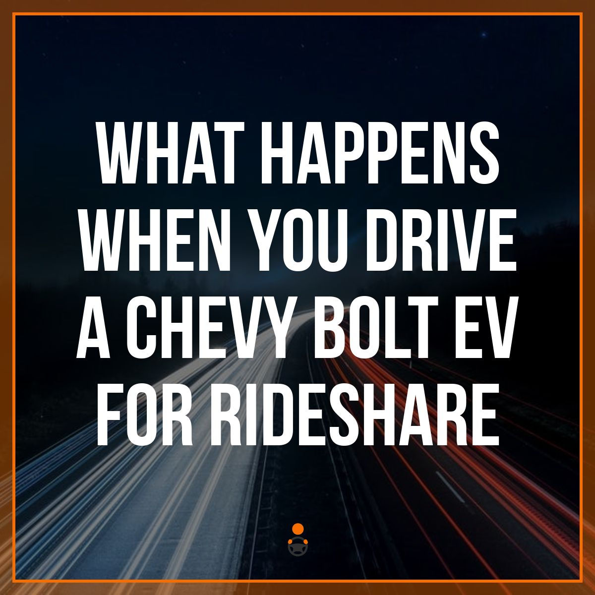 What Happens When You Drive a Chevy Bolt EV for Rideshare