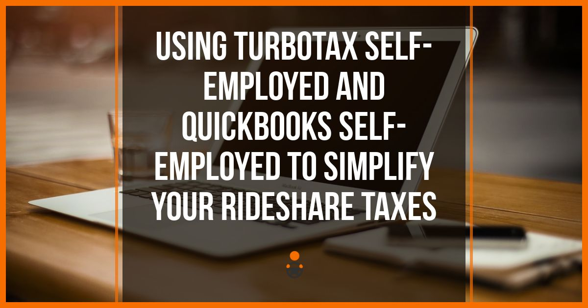 Using TurboTax Self-Employed and QuickBooks Self-Employed To Simplify Your Rideshare Taxes