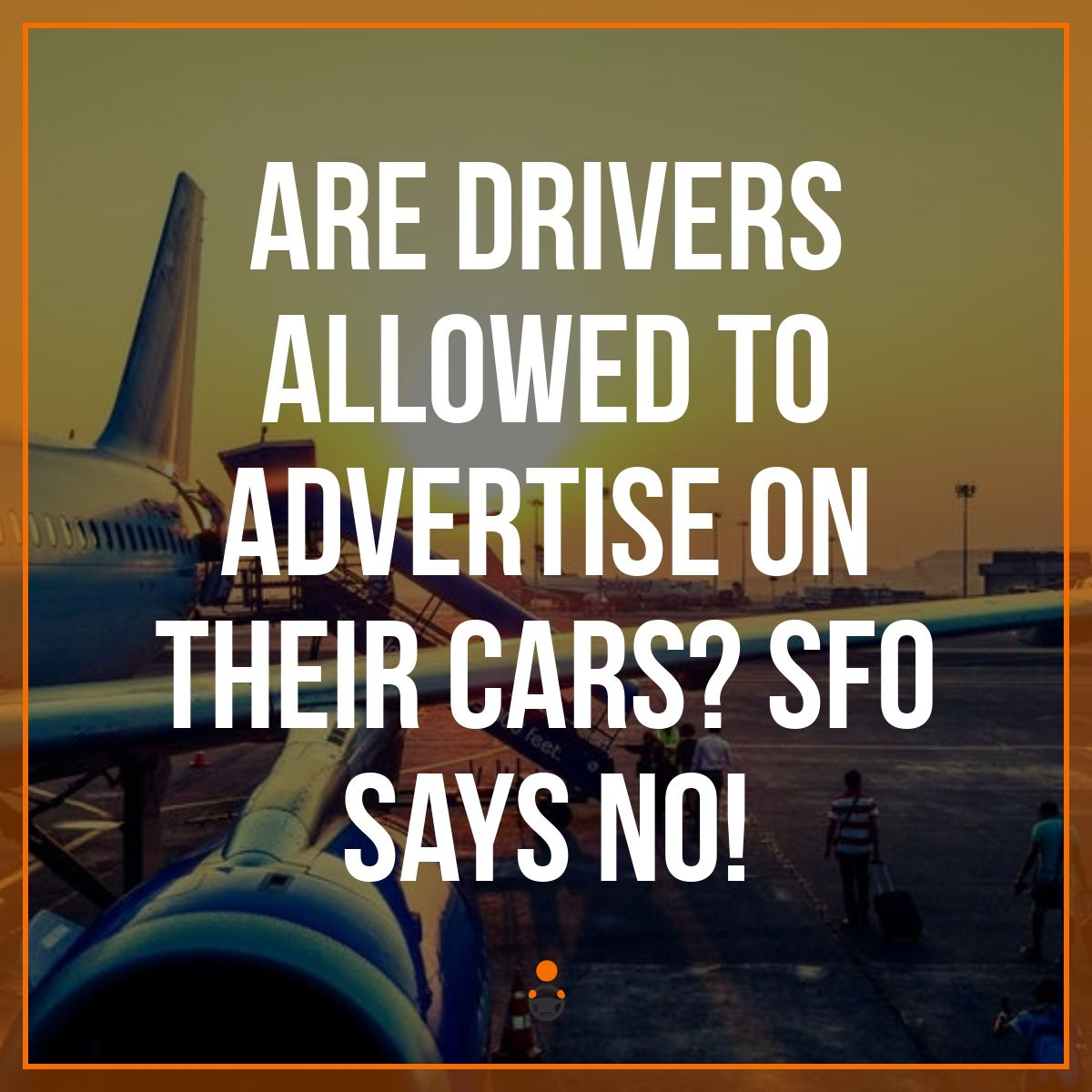 Are Drivers Allowed to Advertise on Their Cars? SFO Says No!