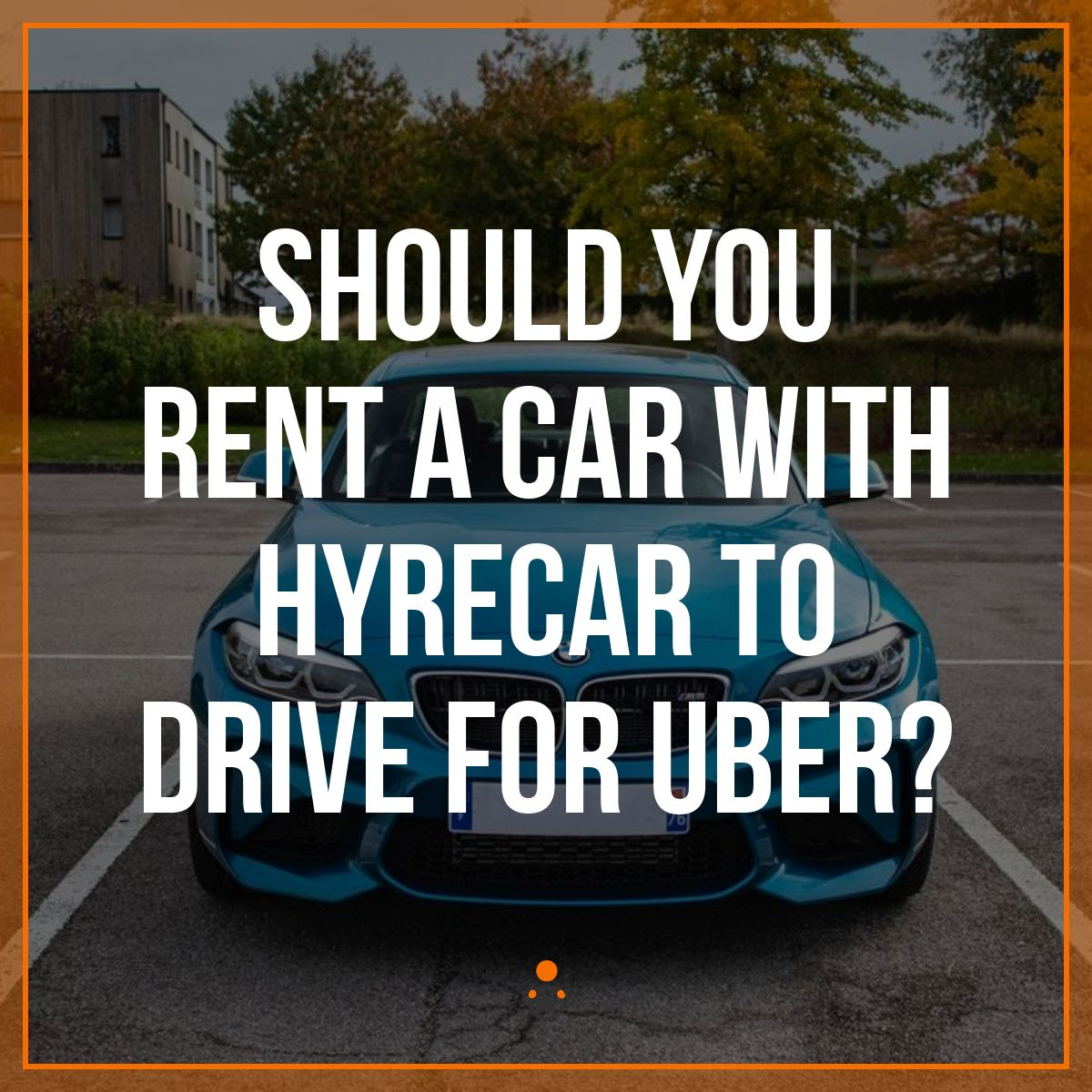 Should You Rent a Car with HyreCar to Drive for Uber?