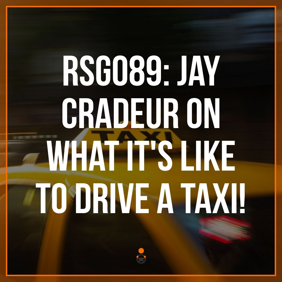 RSG089: Jay Cradeur on What It's Like to Drive a Taxi!