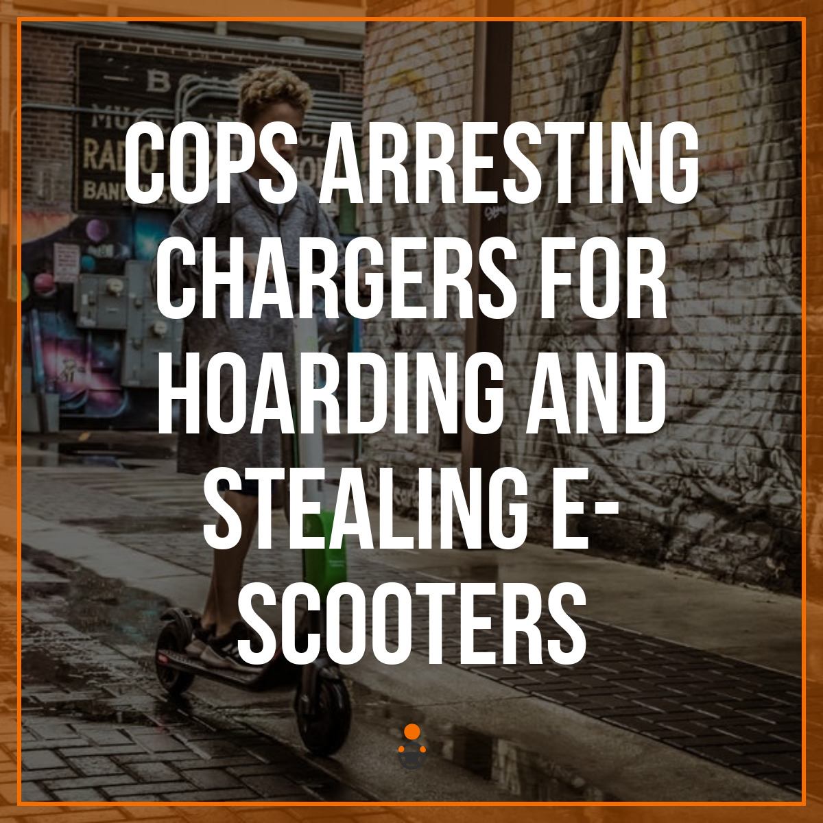 Cops Arresting Chargers for Hoarding and Stealing E-Scooters