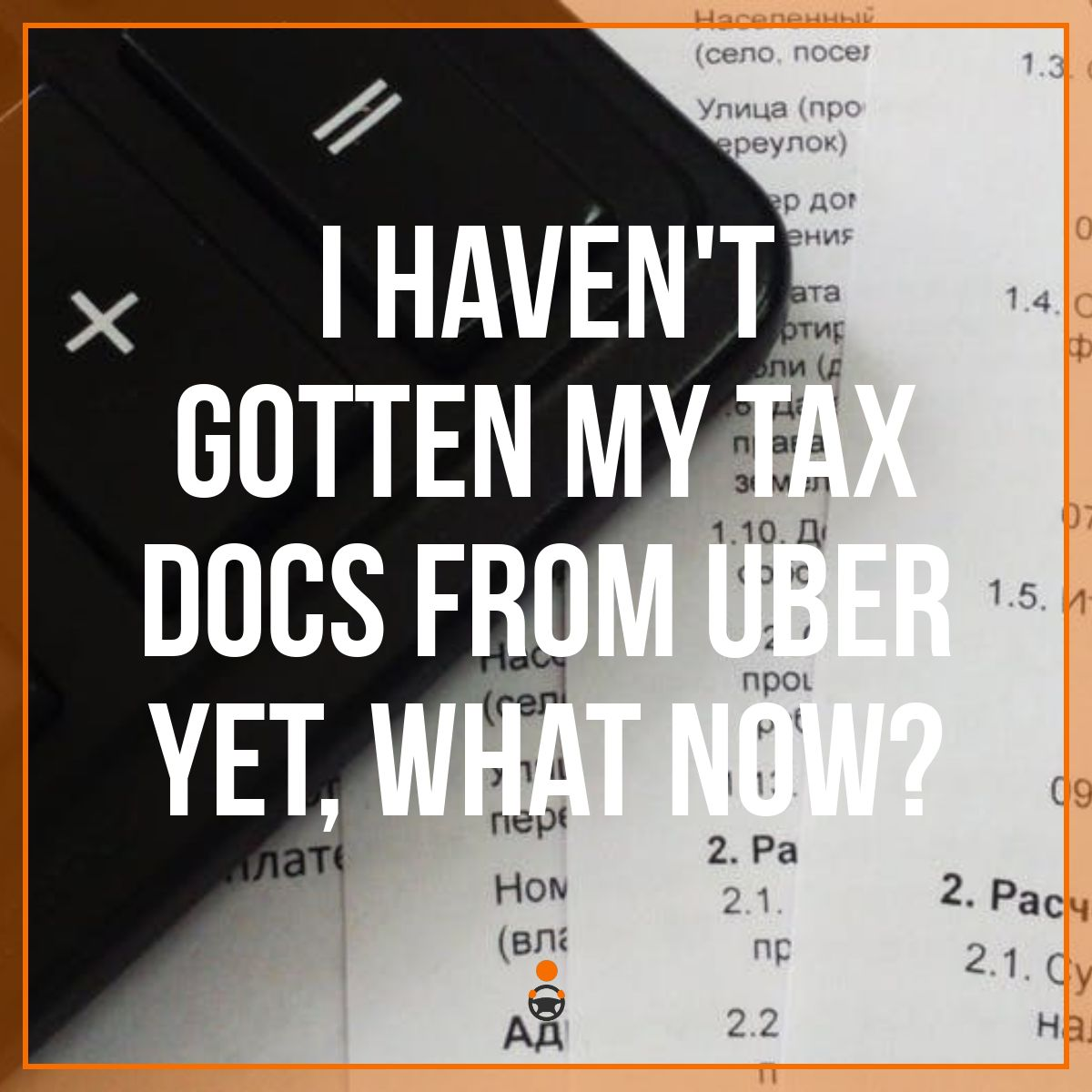 I Haven't Gotten My Tax Docs from Uber Yet, What Now?