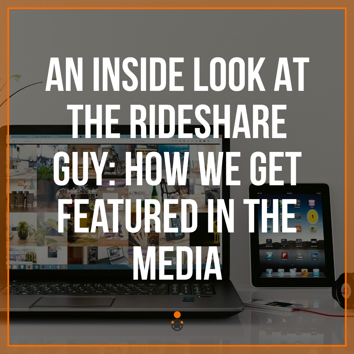 An Inside Look At The Rideshare Guy: How We Get Featured in the Media