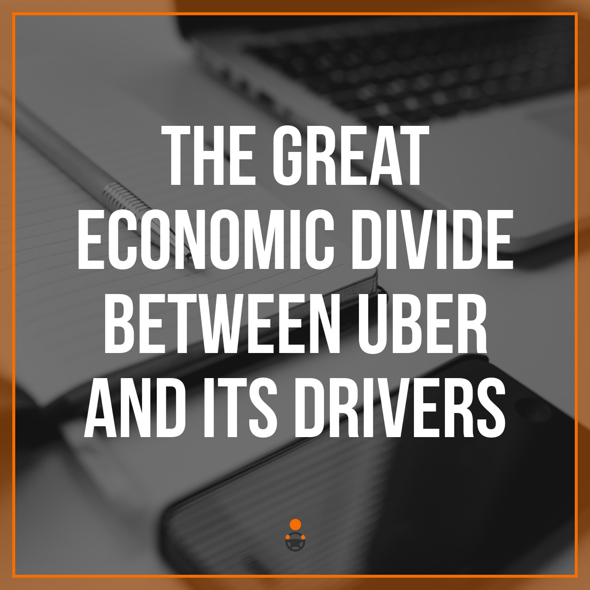 The Great Economic Divide Between Uber and Its Drivers
