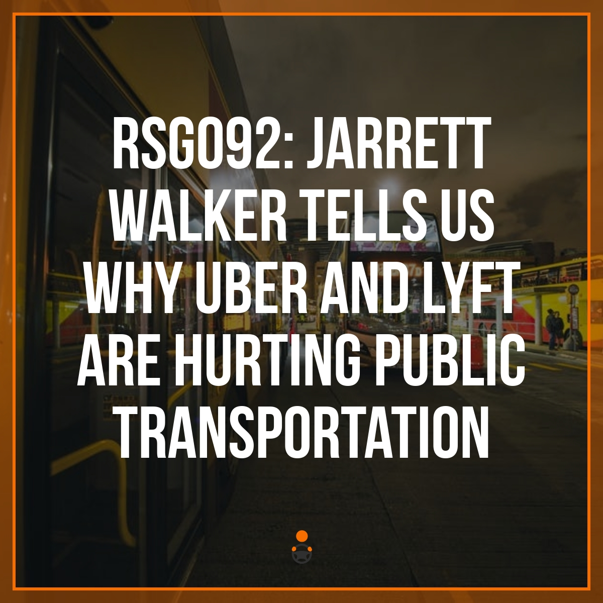 RSG092: Jarrett Walker Tells Us Why Uber and Lyft are Hurting Public Transportation
