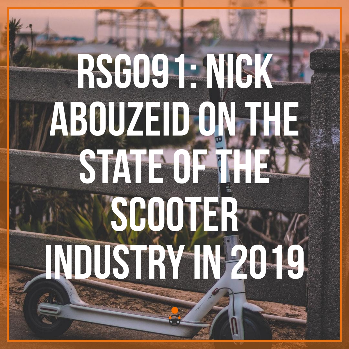 RSG091: Nick Abouzeid on the State of the Scooter Industry in 2019