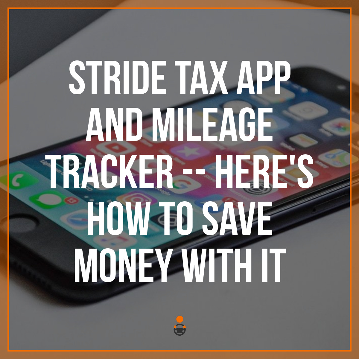 Stride Tax App and Mileage Tracker — Here's How to Save Money With It