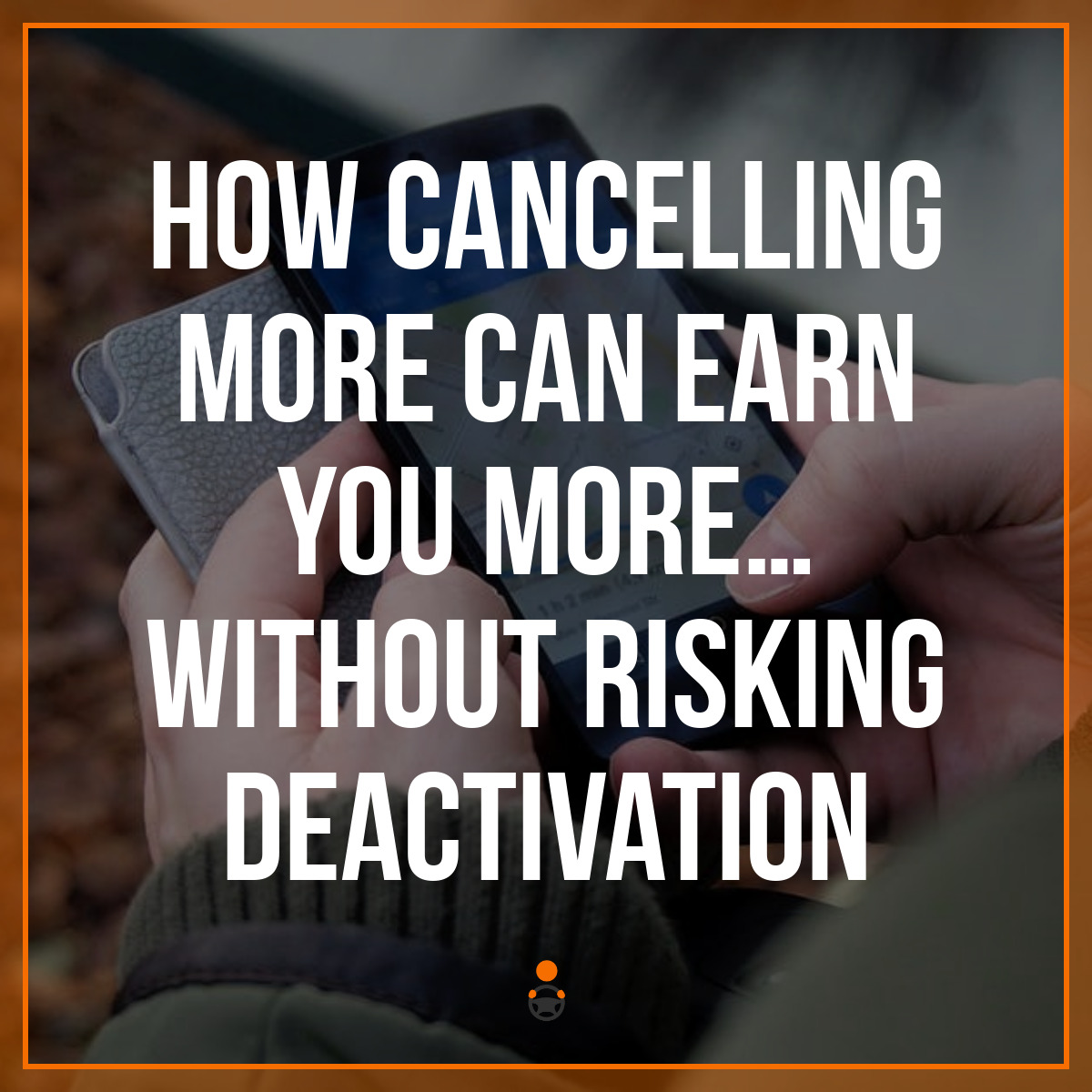 How Cancelling More Can Earn you More… Without Risking Deactivation