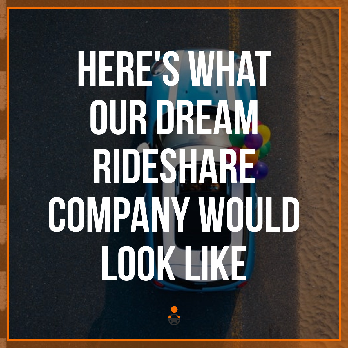 Here's What Our Dream Rideshare Company Would Look Like