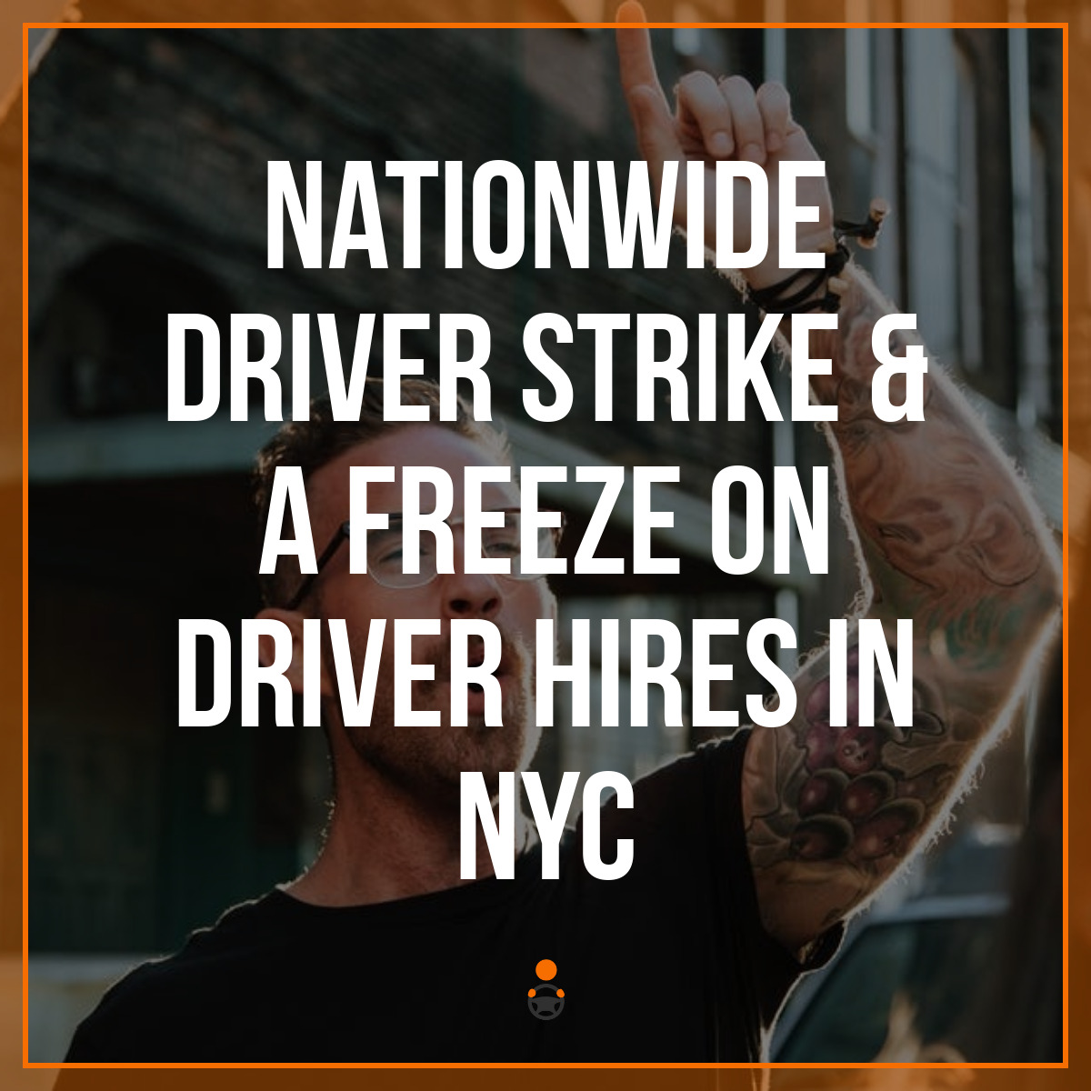 Nationwide Driver Strike & a Freeze on Driver Hires in NYC