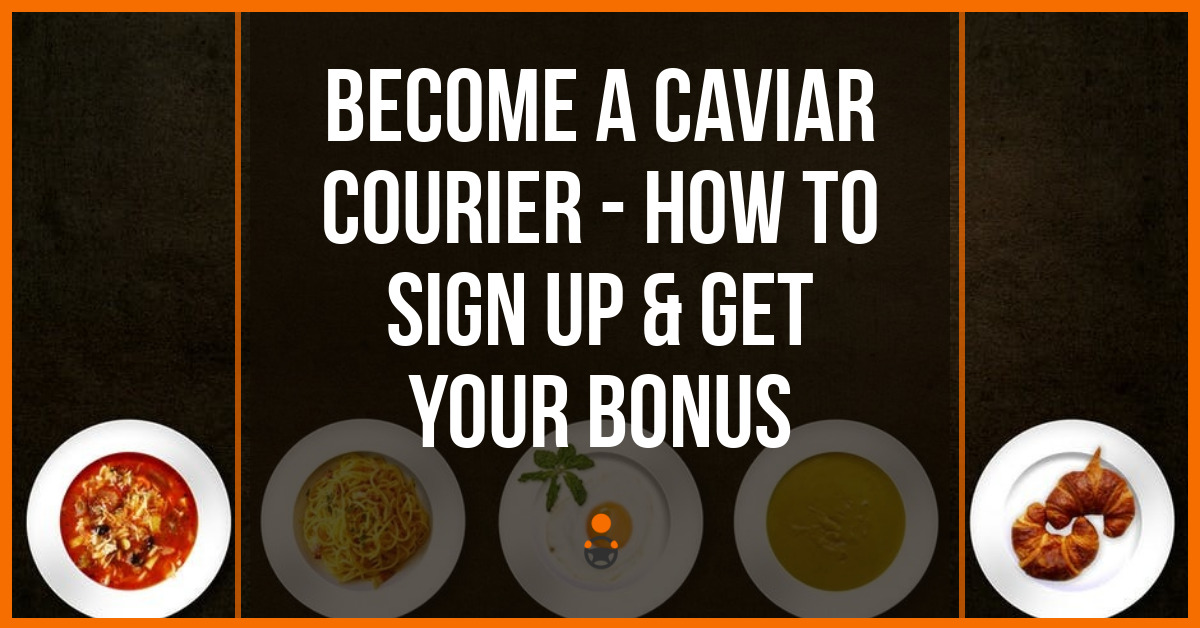 Become a Caviar Courier - How To Sign Up & Get Your Bonus