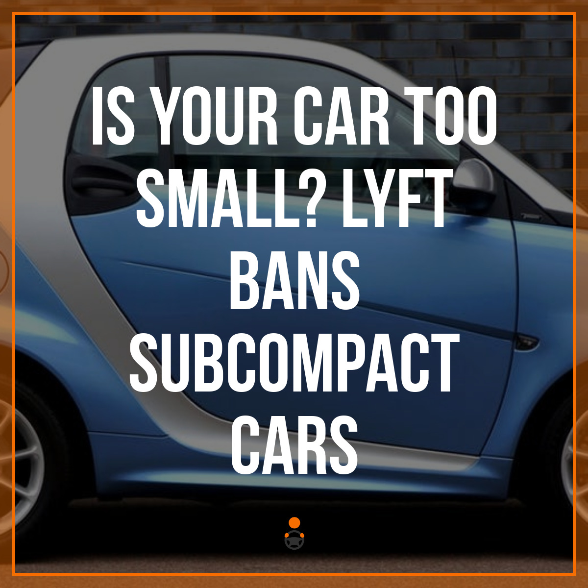 Is Your Car Too Small? Lyft Bans Subcompact Cars