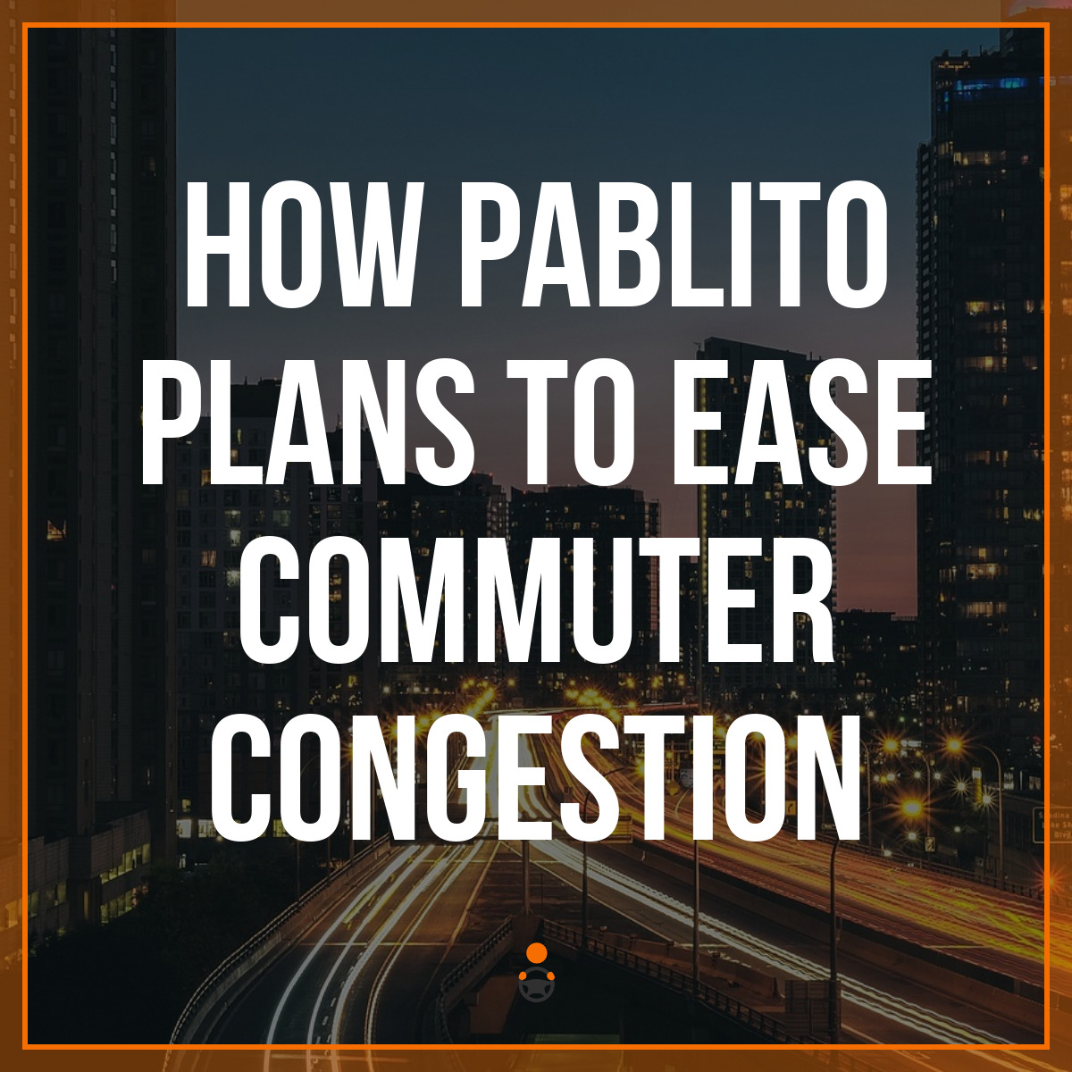 How Pablito Plans to Ease Commuter Congestion