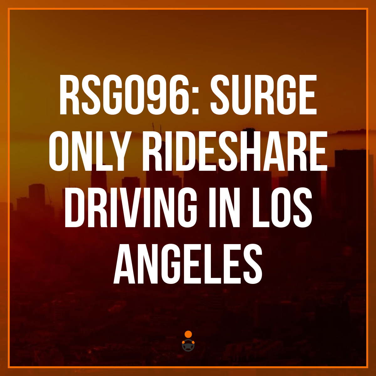 RSG096: Surge Only Rideshare Driving in Los Angeles