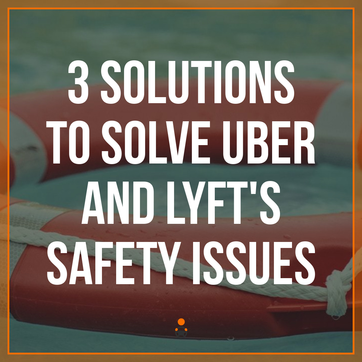 3 Solutions to Solve Uber and Lyft's Safety Issues