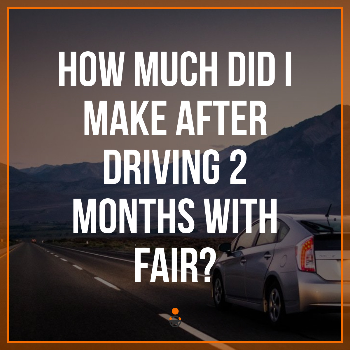 How Much Did I Make After Driving 2 Months with Fair?