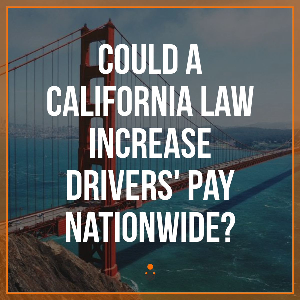 Could a California Law Increase Drivers' Pay Nationwide?