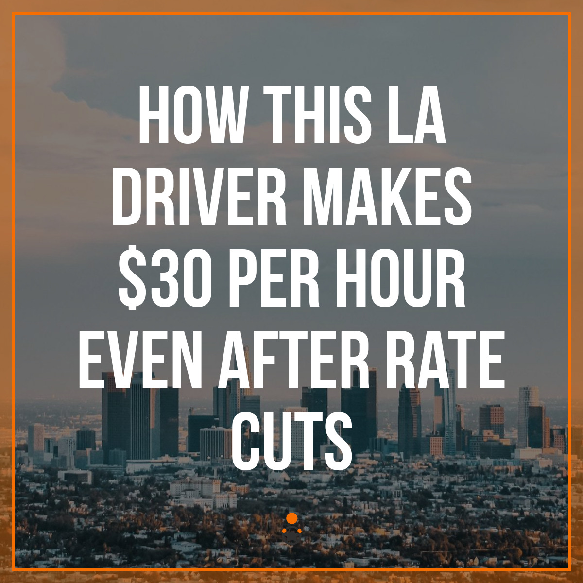 How This LA Driver Makes $30 Per Hour Even After Rate Cuts