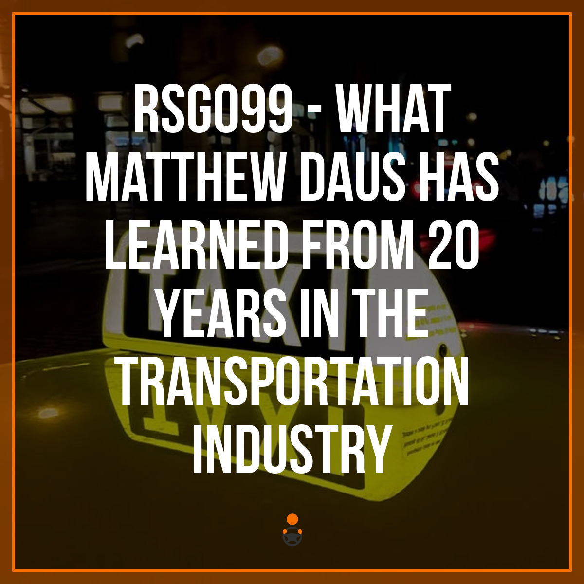 RSG099 – What Matthew Daus Has Learned From 20 Years in the Transportation Industry