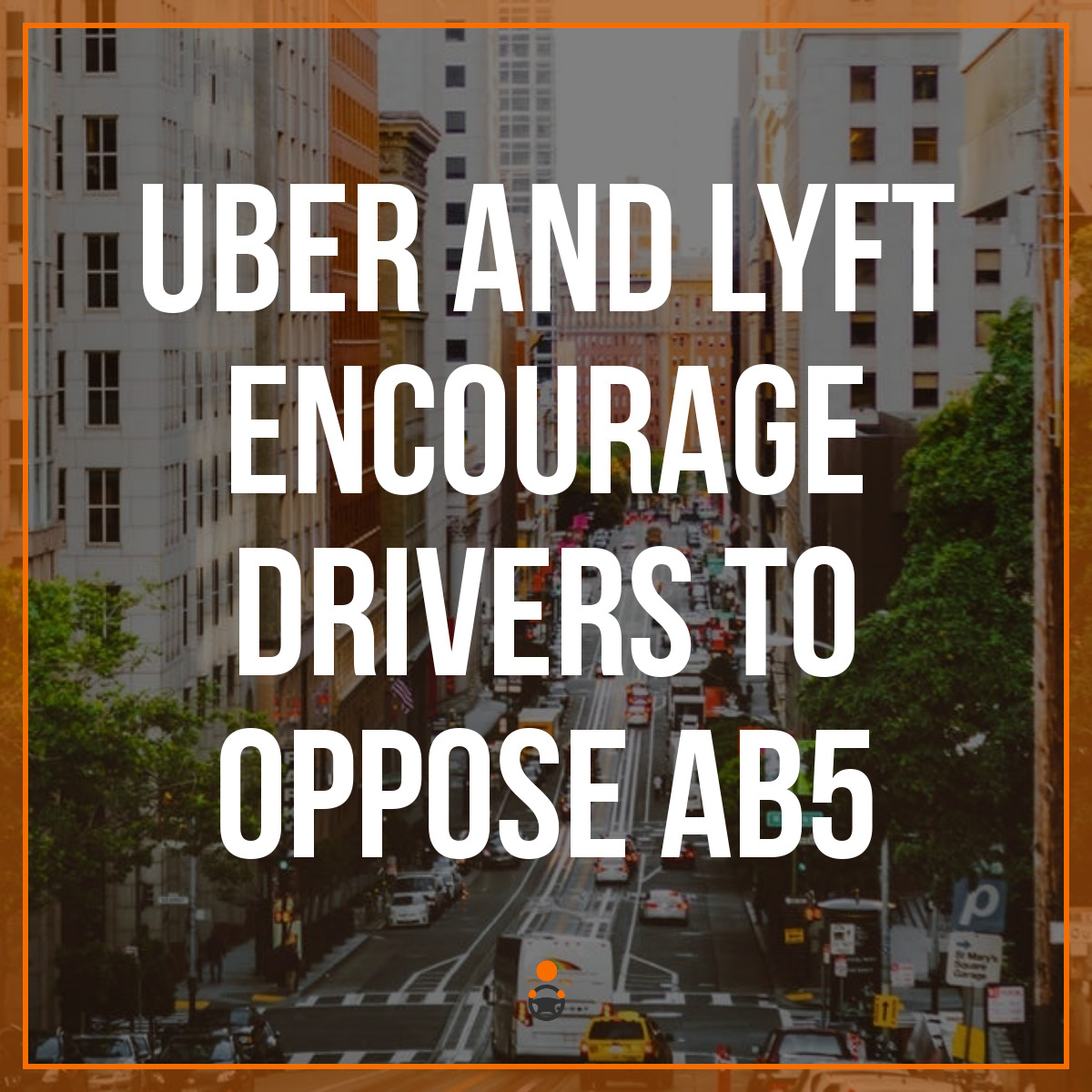 Uber and Lyft Encourage Drivers to Oppose AB5