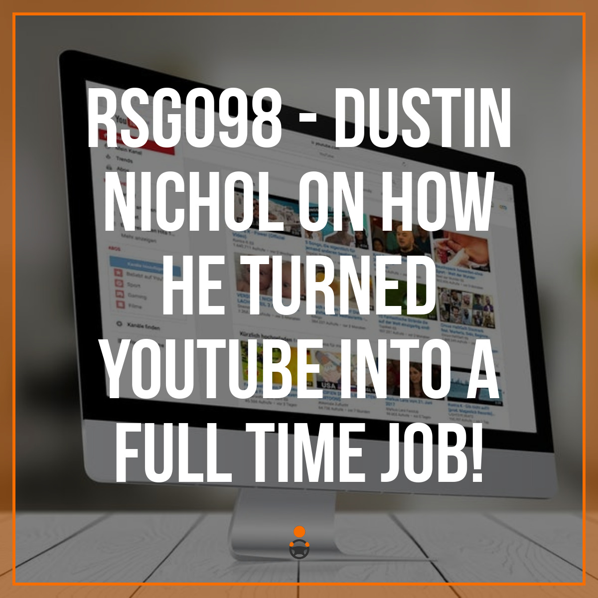 RSG098 – Dustin Nicol on How He Turned YouTube into a Full Time Job!